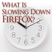 What is slowing down Firefox?