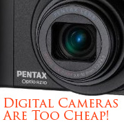 Digital Cameras Are Too Cheap!